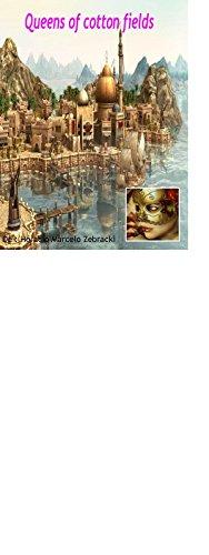 Queens of cotton fields: La leyenda de la princesa misteriosa por Horacio Marcelo Zebracki