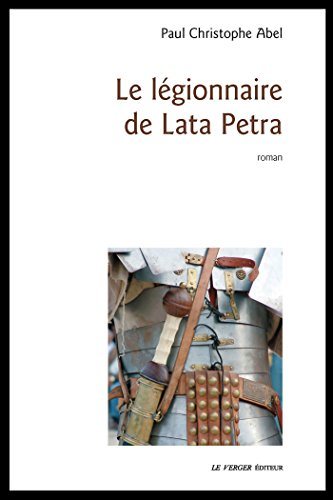 Le légionnaire de Lata Petra (Littérature) par Paul-Christophe Abel