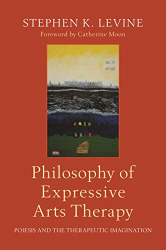 Philosophy of Expressive Arts Therapy: Poiesis and the Therapeutic Imagination (English Edition)