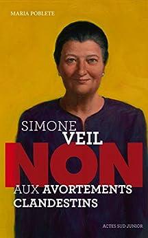 """Simone Veil : """"Non aux avortements clandestins !"""" par [Poblete, Maria]"""