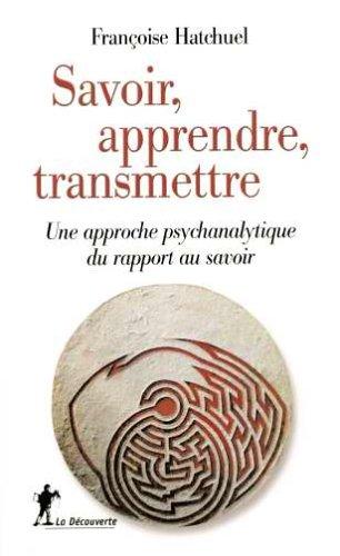 Savoir, apprendre, transmettre : Une approche psychanalytique du rapport au savoir
