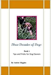 Three Decades Of Dogs Tips & Tricks for Dog Owners (General Pet Care Book 1)
