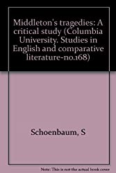 Middleton's tragedies: A critical study (Columbia University. Studies in English and comparative literature-no.168)