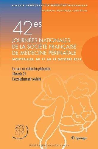 42e Journées nationales de la Société Française de Médecine Périnatale (Montpellier 17-19 octobre 2012) : La peur en médecine périnatale ; Trisomie 21 ; L'accouchement revisité de Michel Dreyfus (18 octobre 2012) Broché