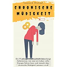 Chronische Müdigkeit: Ein 77-jähriger Mann enthüllt lebenslange Geheimnisse, wie man ein Leben voller Energie führen kann und niemals über chronische Müdigkeit ... Erschöpfungszustand, Übermüdigkeit)