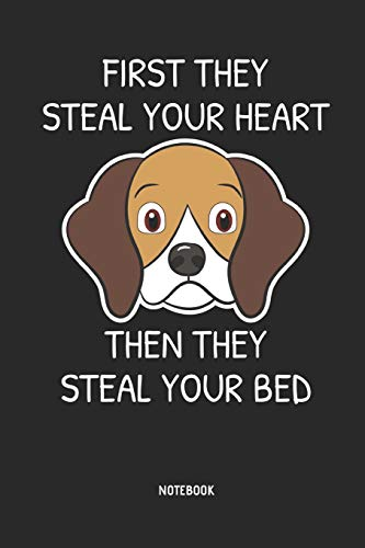 Beagle | Notizbuch: First They Steal Your Heart - Then They Steal Your Bed - Liniertes Beagle Notizbuch. Tolle Geschenk Idee für Beagle Besitzer und alle die Beagle Hunde lieben. -