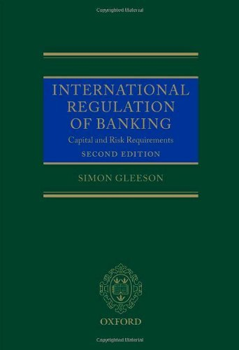 International Regulation of Banking: Capital and Risk Requirements by Simon Gleeson (2012-12-02)