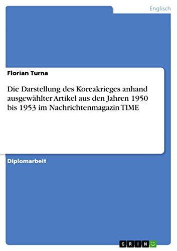 Die Darstellung des Koreakrieges anhand ausgewählter Artikel aus den Jahren 1950 bis 1953 im Nachrichtenmagazin TIME (German Edition)