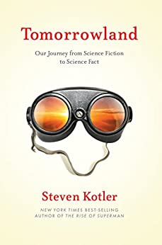 Tomorrowland: Our Journey from Science Fiction to Science Fact by [Kotler, Steven]