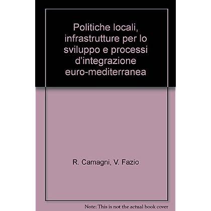 Politiche Locali, Infrastrutture Per Lo Sviluppo E Processi D'integrazione Euro-Mediterranea
