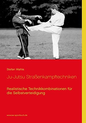 Ju-Jutsu Straßenkampftechniken: Realistische Technikkombinationen für die Selbstverteidigung