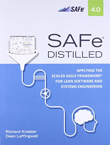 Safe 4.0 Distilled: Applying the Scaled Agile Framework for Lean Software and Systems Engineering - Engineering Lean
