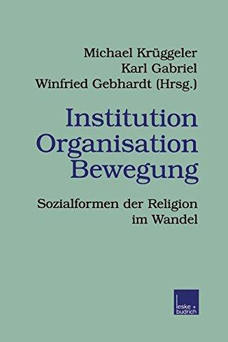 Institution Organisation Bewegung: Sozialformen Der Religion Im Wandel (Veröffentlichungen Der Sektion Religionssoziologie Der Deutschen Gesellschaft Für Soziologie) (German Edition)