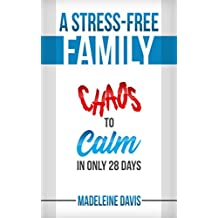 A Stress-Free Family: Chaos to Calm in Only 28 Days (English Edition)