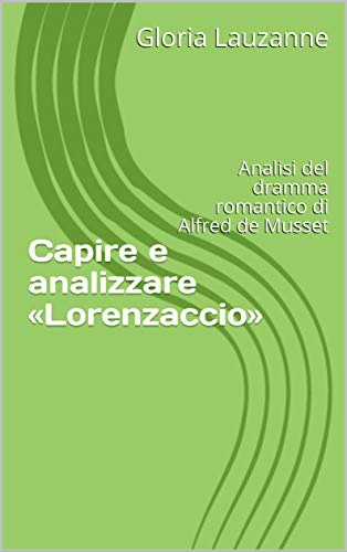 Capire E Analizzare «lorenzaccio»: Analisi Del Dramma Romantico Di Alfred De Musset por Gloria Lauzanne epub