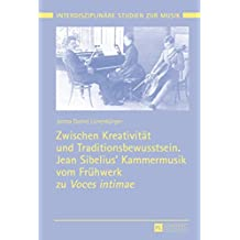 Zwischen Kreativitaet Und Traditionsbewusstsein. Jean Sibelius Kammermusik Vom Fruehwerk Zu -Voces Intimae- (Interdisziplinaere Studien Zur Musik. Interdisciplinary Stud) by Jorma Daniel Lunenburger (2015-11-05)