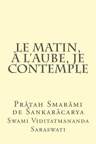 Le matin, à l'aube, je contemple: Pratah Smarami de Sankara par Swami Viditatmananda Saraswati