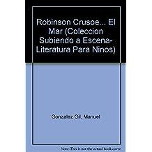 Robinson Crusoe ...el Mar/ Robinson Crusoe...the Sea: Teatro Para Contar (Coleccion Subiendo a Escena- Literatura Para Ninos)