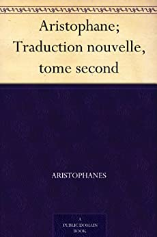 Aristophane; Traduction nouvelle, tome second par [Aristophanes]