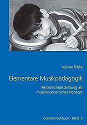 Elementare Musikpädagogik: Persönlichkeitsbildung als musikerzieherisches Konzept (ConBrio Fachbuch)