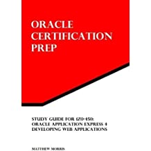 Study Guide for 1Z0-450: Oracle Application Express 4: Developing Web Applications: Oracle Certification Prep by Matthew Morris (2012-03-09)