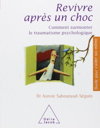 Revivre après un choc : Comment surmonter le traumatisme psychologique par Aurore Sabouraud-Séguin