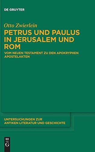 Petrus und Paulus in Jerusalem und Rom: Vom Neuen Testament zu den apokryphen Apostelakten (Untersuchungen zur antiken Literatur und Geschichte, Band 109)