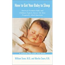 How To Get Your Baby to Sleep: America's Foremost Baby and Childcare Experts Answer the Most Frequently Asked Questions