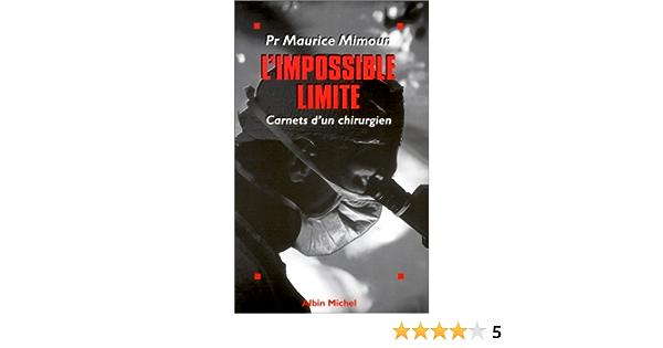 Amazon Fr L Impossible Limite Carnets D Un Chirurgien Mimoun Maurice Livres