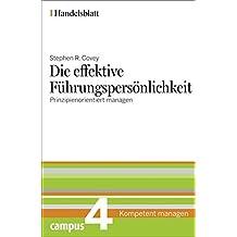 Die effektive Führungspersönlichkeit - Handelsblatt: Prinzipienorientiert managen (Handelsblatt - Kompetent managen)
