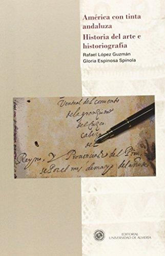 Descargar Libro América con tinta andaluza: Historia del arte e historiografía de Gloria Espinosa Spínola