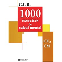 C.L.R. : 1000 exercices de calcul mental, CE2 CM (Manuel)