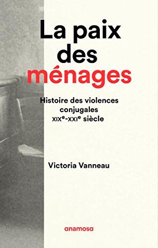 En ligne téléchargement La Paix des ménages - Histoire des violences conjugales XIXe-XXIe siècle epub, pdf