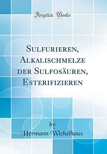 Sulfurieren, Alkalischmelze der Sulfosäuren, Esterifizieren (Classic Reprint)