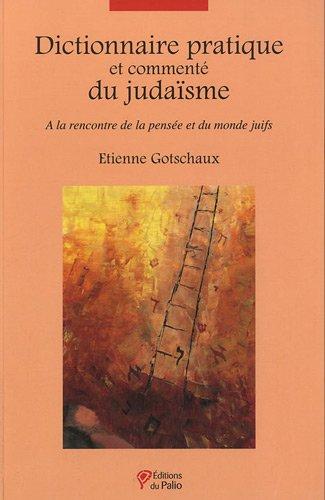 Dictionnaire pratique et commenté du judaïsme par Etienne Gotschaux