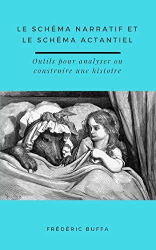 Le schéma narratif et le schéma actantiel: Outils pour analyser ou construire une histoire par Frédéric Buffa