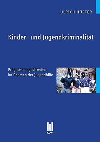 Kinder- und Jugendkriminalität: Prognosemöglichkeiten im Rahmen der Jugendhilfe (Beiträge zur Pädagogik)
