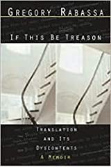 If This Be Treason: Translation and its Dyscontents: A Memoir Paperback