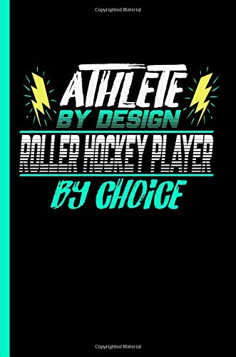 Athlete By Design Roller Hockey Player By Choice: Notebook & Journal Or Diary For Roller Skates Sports Lovers - Take Your Notes Or Gift It To Buddies, College Ruled Paper (120 Pages, 6x9