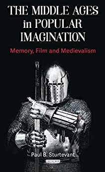 The Middle Ages In Popular Imagination: Memory, Film And Medievalism (new Directions In Medieval Studies Book 1) por Paul B. Sturtevant Gratis