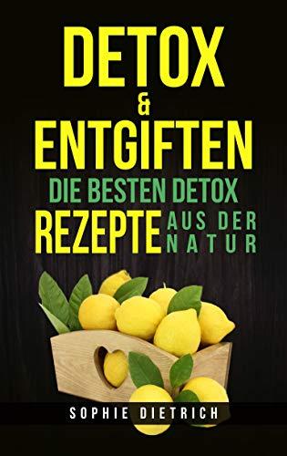 Detox & entgiften: Die besten Detox Rezepte aus der Natur