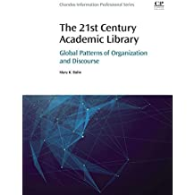 The 21st Century Academic Library: Global Patterns of Organization and Discourse (Chandos Information Professional Series)