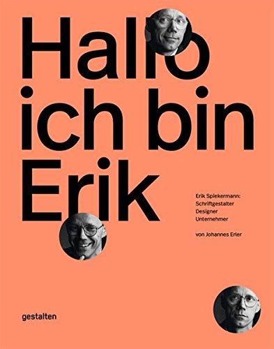 Hallo, ich bin Erik: Erik Spiekermann, Schriftgestalter, Designer, Unternehmer Buch-Cover