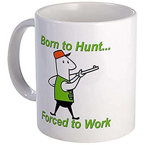 CafePress - Born To Hunt, Forced To Work - Unique Coffee Mug, Coffee Cup, Tea Cup