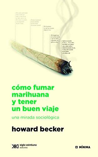 Cómo Fumar Marihuana Y Tener Un Buen Viaje: Una Mirada Sociológica por Howard Becker