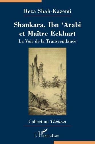 Shankara, Ibn 'Arabi et Maître Eckhart: La Voie de la Transcendance