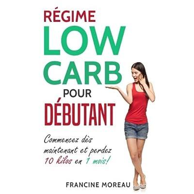 Régime Low Carb pour débutant: Commencez dès maintenant et perdez 10 kilos en 1 mois!