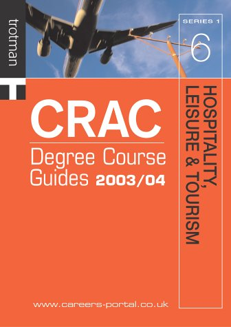 Hospitality, Leisure and Tourism 2003/04 (CRAC Degree Course Guides 2007/8 Series 1)