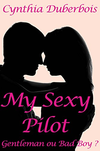 My Sexy Pilot: Gentleman ou Bad Boy (New Romance, Erotisme, Humour)
