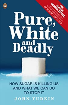 Pure, White and Deadly: How Sugar Is Killing Us and What We Can Do to Stop It von [Yudkin, John]